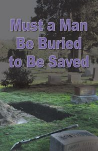Must a Man be Buried to be Saved?