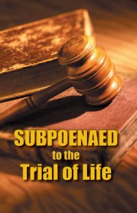 Subpoenaed to the Trial of Life